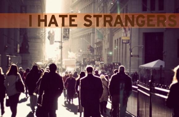 I HATE STRANGERS